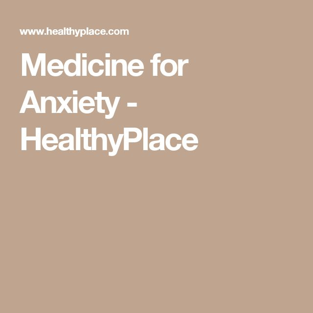 Medicine for Anxiety - HealthyPlace