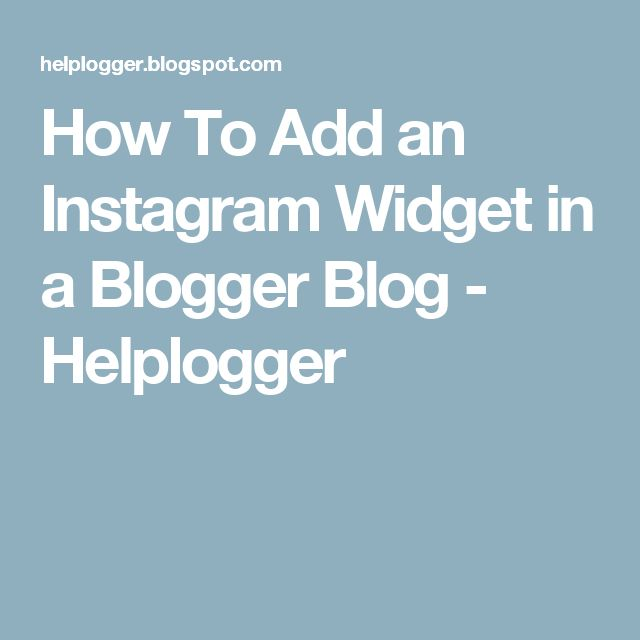 How To Add an Instagram Widget in a Blogger Blog - Helplogger