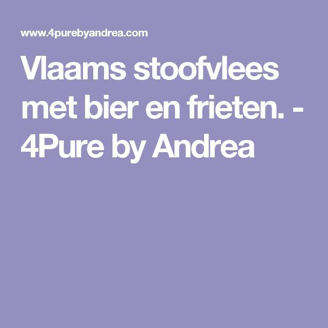 Vlaams stoofvlees met bier en frieten. - 4Pure by Andrea