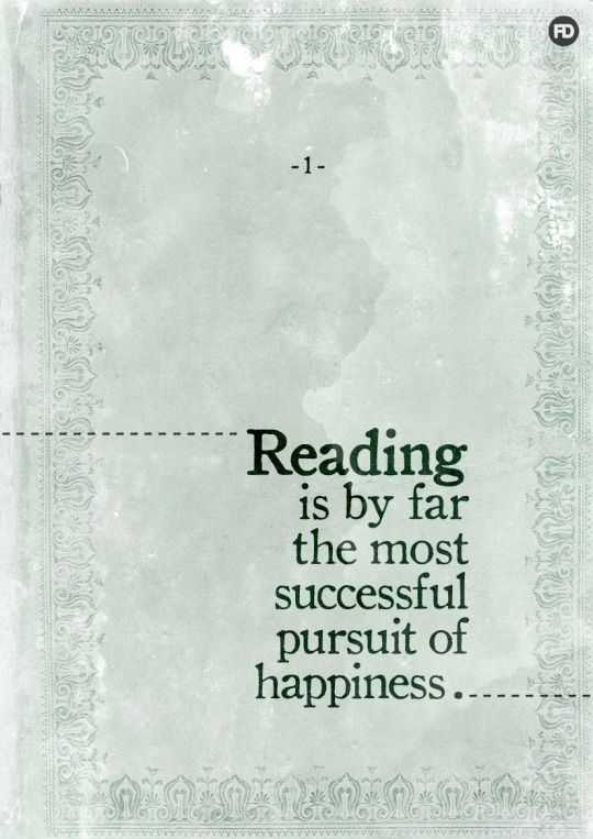 Reading is by far the most successful pursuit of happiness.: