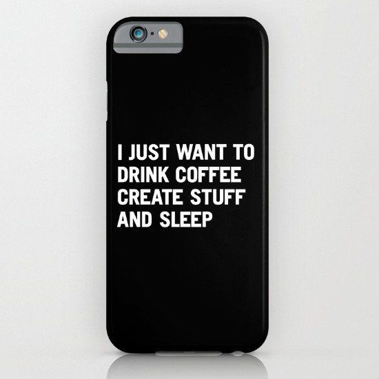 I just want to drink coffee create stuff and sleep iphone case, smartphone