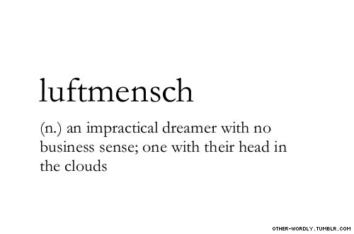 pronunciation |  'lUft-mensh\                                     #luftsmench, german, noun, dreamer, dreams, impractical, children, words, otherwordly, other-wordly, definitions, L,