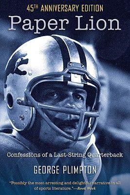 Paper Lion: Confessions of a Last-String Quarterback by George Plimpton