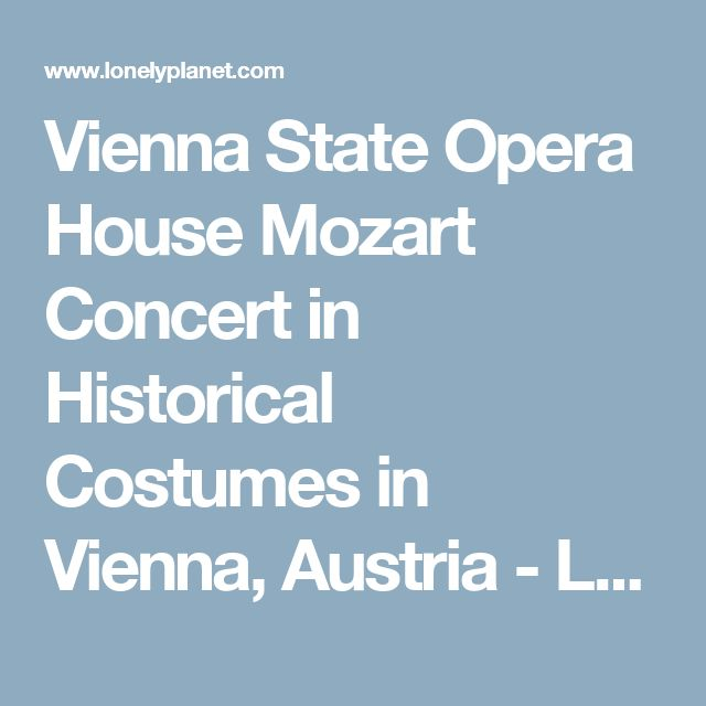 Vienna State Opera House Mozart Concert in Historical Costumes in Vienna, Austria - Lonely Planet