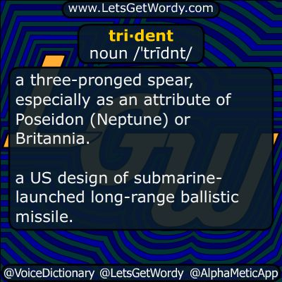 trident 11/09/2015 GFX Definition of the Day tri·dent noun /ˈtrīdnt/ a three-pronged #spear especially as an attribute of #Poseidon ( #Neptune ) or #Britannia a US design of #submarine launched long-range #ballistic #missile #LetsGetWordy #dailyGFXdef #trident