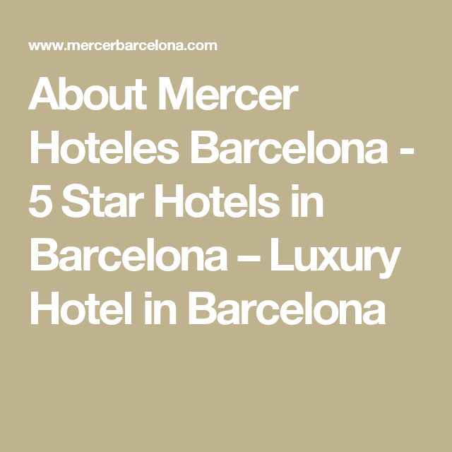 About Mercer Hoteles Barcelona - 5 Star Hotels in Barcelona – Luxury Hotel in Barcelona