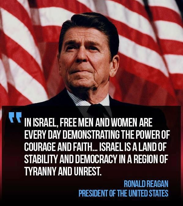 """""""In Israel, free men & women are every day demonstrating the power of courage & faith... Israel is a land of stability & democracy in a region of tyranny & unrest."""" ~ R. Reagan"""
