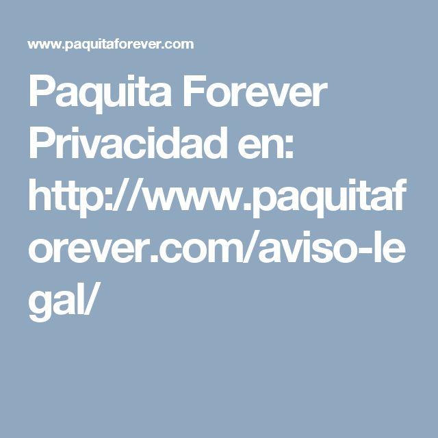 Paquita Forever Privacidad en:  http://www.paquitaforever.com/aviso-legal/