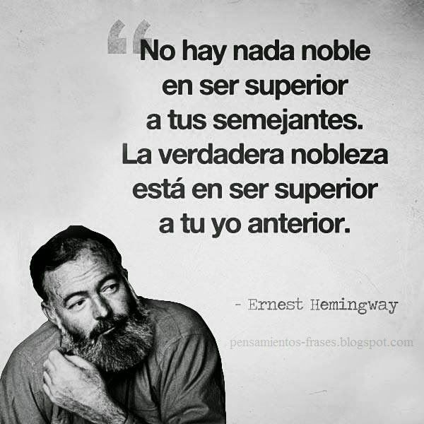 Frases Célebres: Ser Superior - Ernest Hemingway
