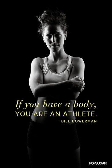 OK  I know this is supposed to be motivation....but I laughed because I have a body, of course, but I am DEFINITELY not an athlete and I wouldn't want to insult them!
