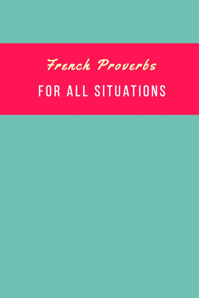 Here are some useful French proverbs that would be a perfect advice for you or for anyone in your life.  Which one is your favorite?  https://www.talkinfrench.com/french-proverbs/