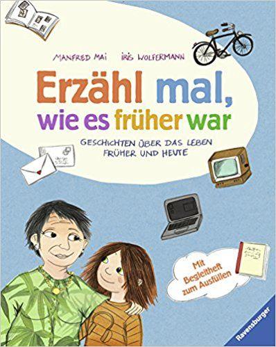Erzähl mal, wie es früher war: Geschichten über das Leben früher und heute: Amazon.de: Manfred Mai, Iris Wolfermann: Bücher