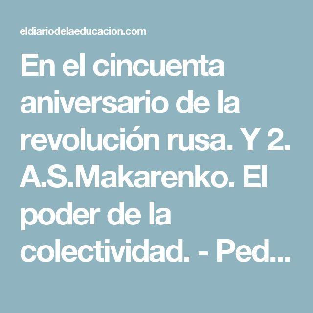 En el cincuenta aniversario de la revolución rusa. Y 2. A.S.Makarenko. El poder de la colectividad. - Pedagogías del siglo XXI