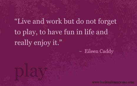 """Quote: """"Live and work but do not forget to play, to have fun in life and really enjoy it."""" Eileen Caddy."""