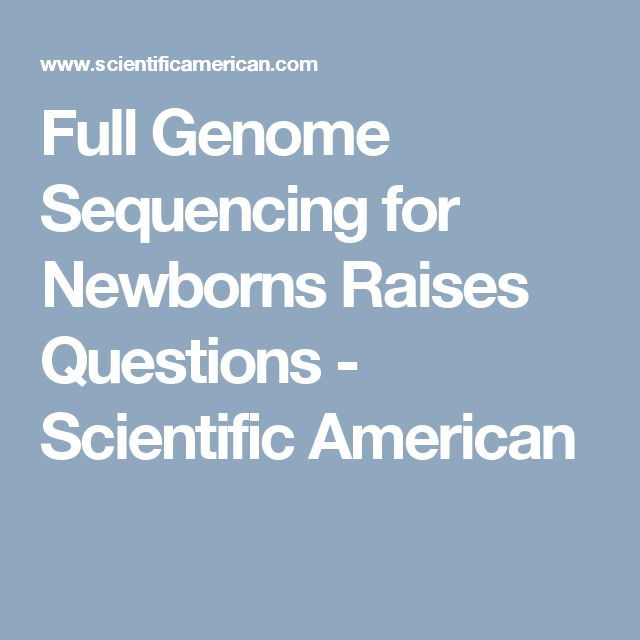 Full Genome Sequencing for Newborns Raises Questions - Scientific American