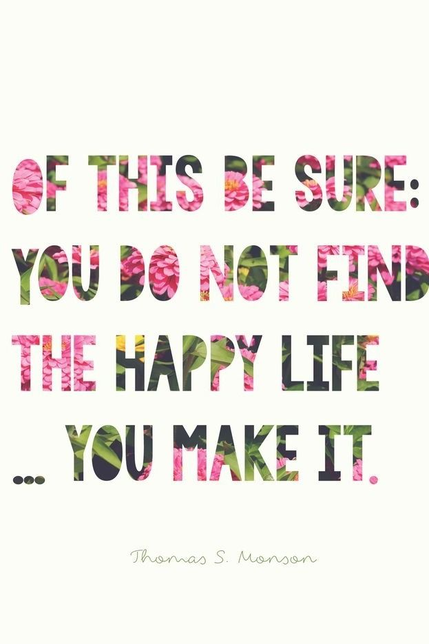 The happy life is something you create for yourself