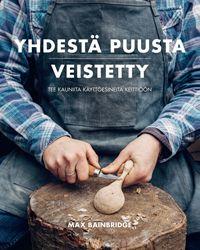 Kustannusosakeyhtiö  Moreeni - Yhdestä puusta veistetty – Tee kauniita käyttöesineitä keittiöön