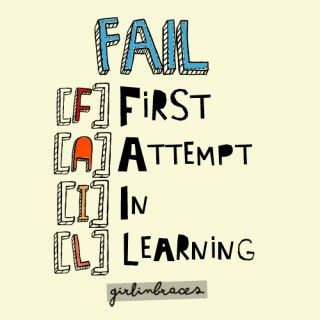 Fail = learning.  An important life lesson.  We all need opportunities to fail in order to understand the relationship between failure and learning.