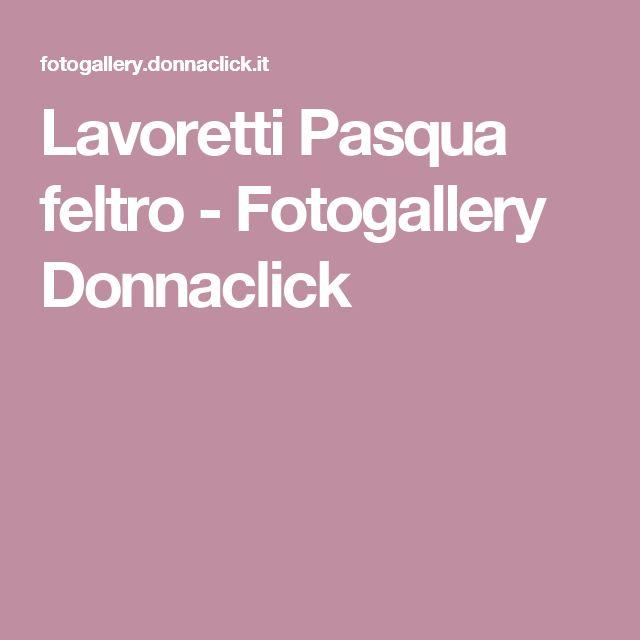 Lavoretti Pasqua feltro - Fotogallery Donnaclick
