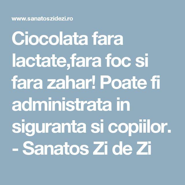 Ciocolata fara lactate,fara foc si fara zahar! Poate fi administrata in siguranta si copiilor. - Sanatos Zi de Zi