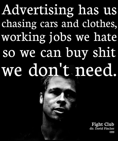 Advertising Has Us Chasing Cars And Clothes, Working Jobs We Hate So We Can Buy Shit We Don't Need.: Observed, Dust Jackets, Fightclub, Books Jackets, Quotes, Fight Club, Truths, Movie, Dust Covers