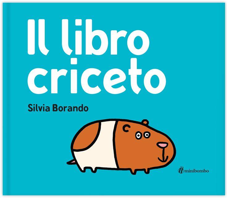 Il libro criceto, Silvia Borando, Minibombo, 2014.