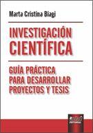 Investigacion científica : guía práctica para desarrollar proyectos y tesis / Marta Cristina Biagi