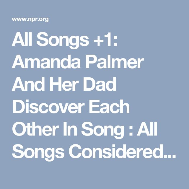 All Songs +1: Amanda Palmer And Her Dad Discover Each Other In Song : All Songs Considered : NPR