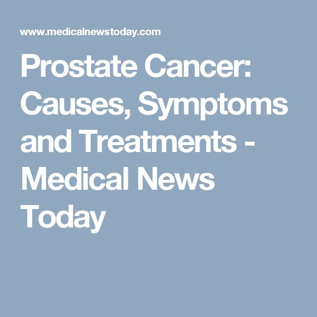 Prostate Cancer: Causes, Symptoms and Treatments - Medical News Today