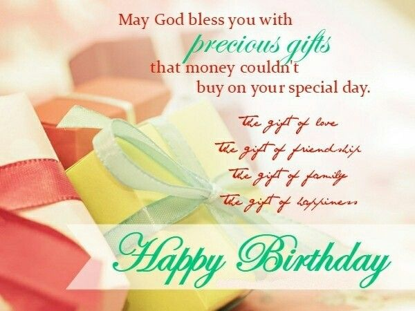 May God bless you with precious gifts that money couldn't buy...Happy Birthday!