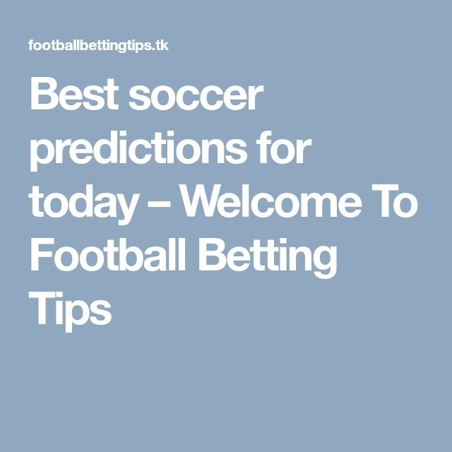 Best soccer predictions for today – Welcome To Football Betting Tips