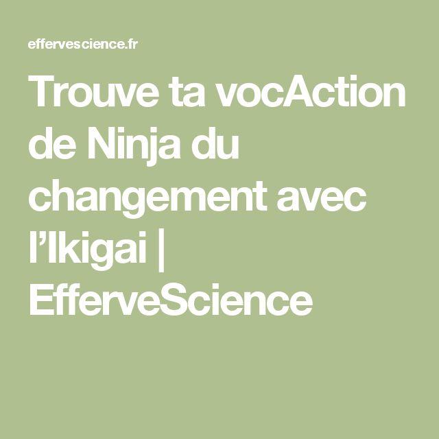 Trouve ta vocAction de Ninja du changement avec l'Ikigai | EfferveScience