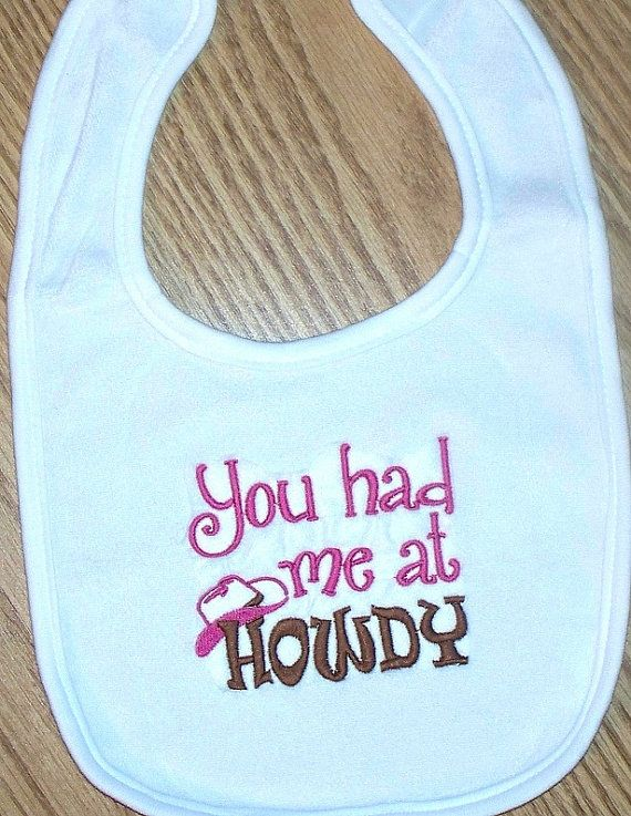 Cowgirl Baby Girl Bib You had me at Howdy by LittleTexasBabes, $10.00