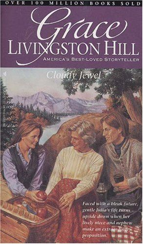 Cloudy Jewel (Grace Livingston Hill #84) by Grace Livingston Hill,http://www.amazon.com/dp/0842304746/ref=cm_sw_r_pi_dp_S4NMsb1JV9KPMNB0