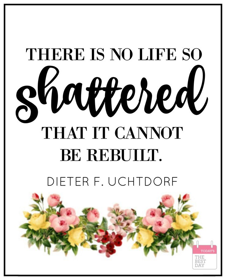 there is no life so shattered that it cannot be rebuilt