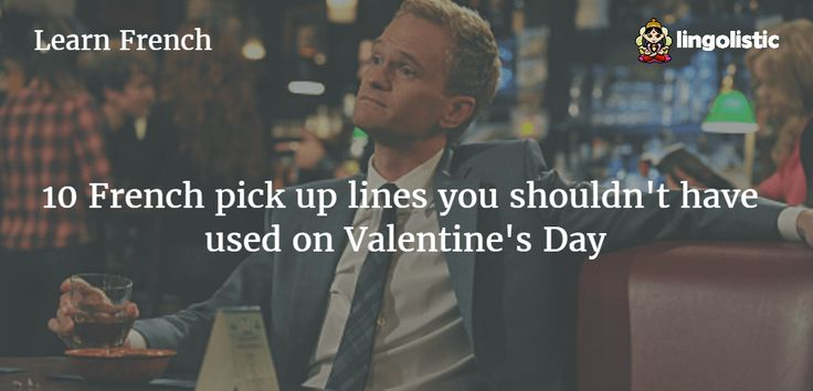 10 French pick up lines you shouldn't have used on Valentine's Day #pickuplines #fun #love