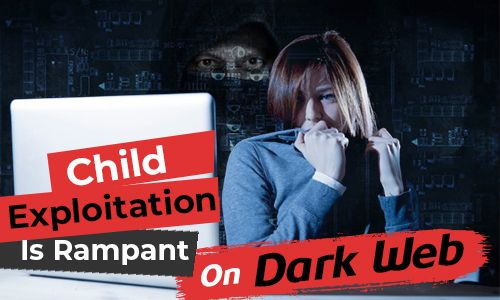 Child Exploitation is Rampant: Protect Kids to Stay Far Away From the Deep Dark Web