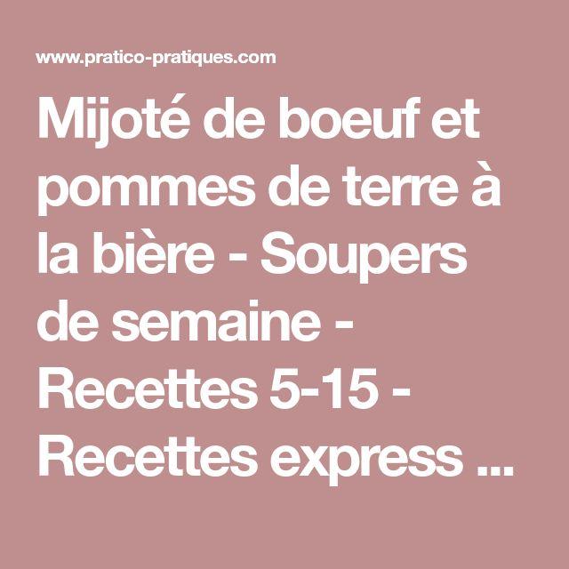 Mijoté de boeuf et pommes de terre à la bière - Soupers de semaine - Recettes 5-15 - Recettes express 5/15 - Pratico Pratique