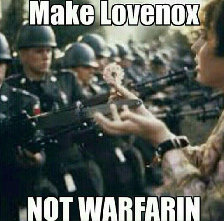 Make lovenox, not warfarin. Pharmacy puns
