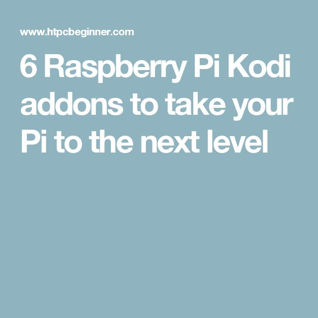 6 Raspberry Pi Kodi addons to take your Pi to the next level