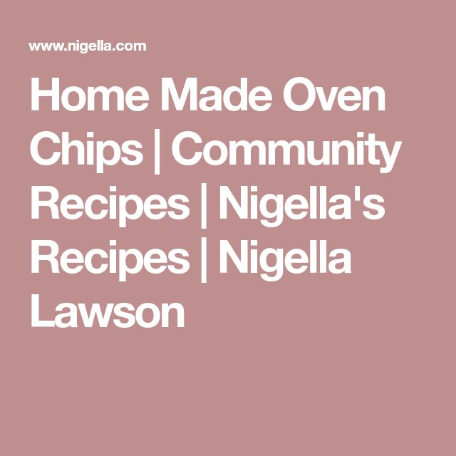Home Made Oven Chips | Community Recipes | Nigella's Recipes | Nigella Lawson