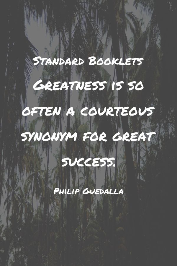 Greatness is so often a courteous synonym for great ...