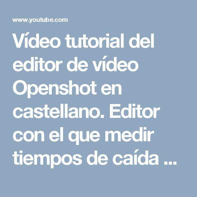 Vídeo tutorial del editor de vídeo Openshot en castellano. Editor con el que medir tiempos de caída de objectos resulta muy simple.