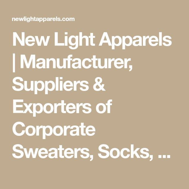 New Light Apparels | Manufacturer, Suppliers & Exporters of Corporate Sweaters, Socks, Belts, Industrial Gloves for Man and Women