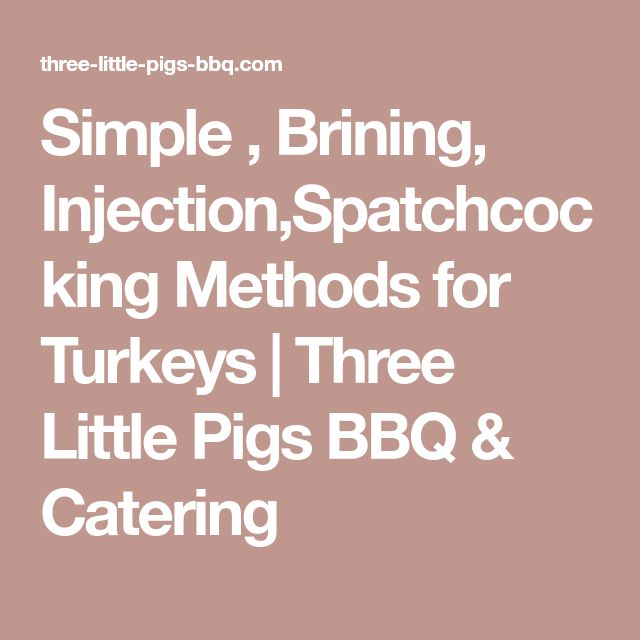 Simple , Brining, Injection,Spatchcocking Methods for Turkeys   Three Little Pigs BBQ & Catering