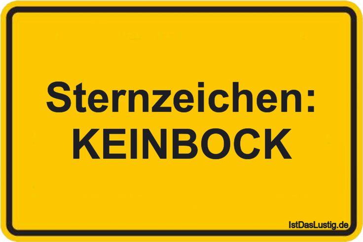 Sternzeichen: KEINBOCK ... gefunden auf https://www.istdaslustig.de/spruch/1525 #lustig #sprüche #fun #spass