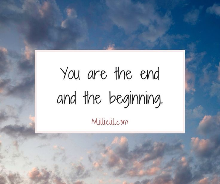 You are the end and the beginning