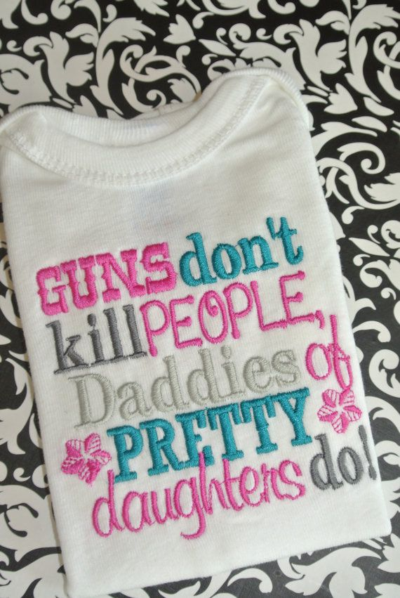 Guns don't kill Daddies of pretty daughters by ThreeMonkeysUnique, $20.00