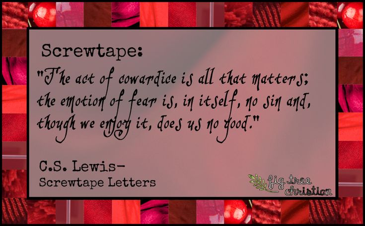 "#cslewis #quote Screwtape: ""The act of cowardice is all that matters; the emotion of fear is, in itself, no sin and, though we enjoy it, does us no good."