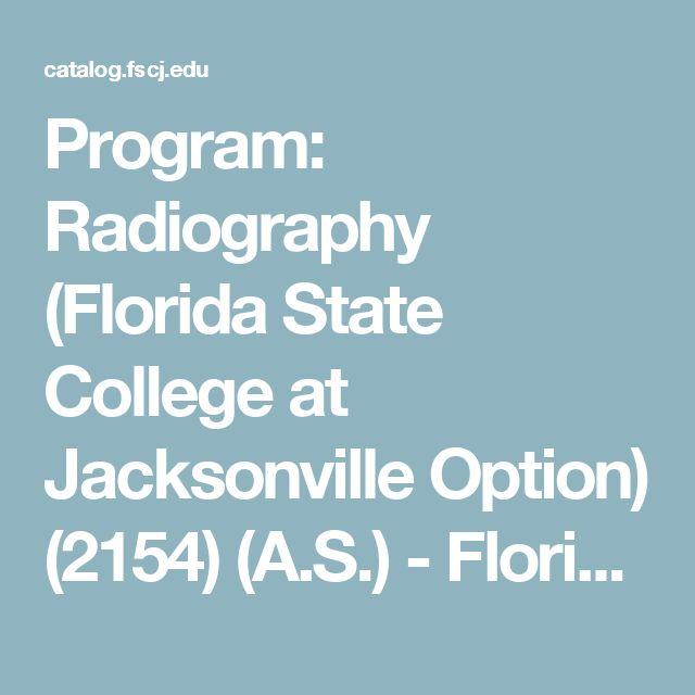 Program: Radiography (Florida State College at Jacksonville Option) (2154) (A.S.) - Florida State College at Jacksonville - Acalog ACMS™